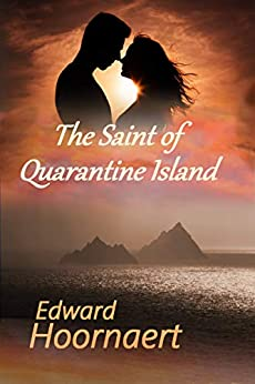 The Saint of Quarantine Island: A novel of the near future by [Edward Hoornaert]