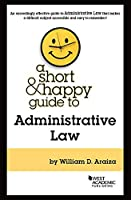 A Short & Happy Guide to Administrative Law (Short & Happy Guides)