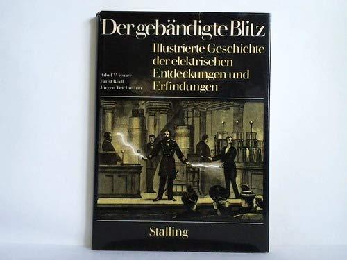 Der gebändigte Blitz. Illustrierte Geschichte der elektrischen Erfindungen und Entdeckungen.