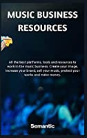 Music Business Resources: All the best platforms, tools and resources to work in the music business. Create your image, increase your brand, sell your music, protect your works and make money.