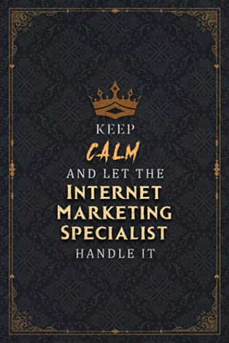 Internet Marketing Specialist Notebook Planner - Keep Calm And Let The Internet Marketing Specialist Handle It Job Title Working Cover Journal: ... Work List, 5.24 x 22.86 cm, Hour, 6x9 inch