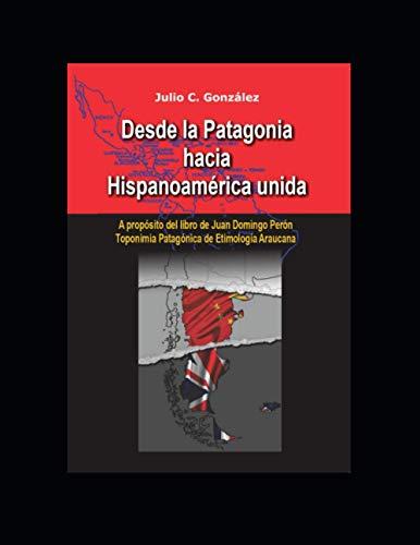 Desde la Patagonia hacia la Hispanoamérica unida: A propósito del libro de Juan Domingo Perón, Toponimia Patagónica de Etimologia Araucana