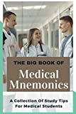 The Big Book Of Medical Mnemonics: A Collection Of Study Tips For Medical Students: Nursing Study Guide