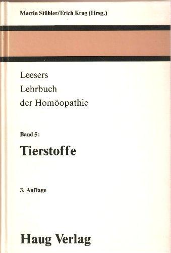 Leesers Lehrbuch der Homöopathie, 5 Bde., Bd.5, Tierstoffe