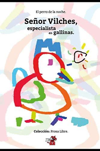Señor Vilches: Especialista en gallinas: 1 (Colección Prosa Libre)