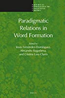 Paradigmatic Relations in Word Formation (Empirical Approaches to Linguistic Theory)
