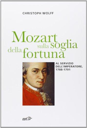 Mozart sulla soglia della fortuna. Al servizio dell'imperatore, 1788-1791