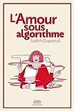 L'AMOUR SOUS ALGORITHME (NON FICTION) (French Edition)