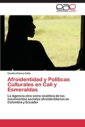 Afroidentidad y Políticas Culturales en Cali y Esmeraldas