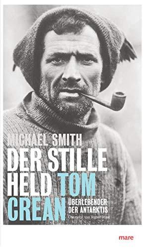 Der stille Held: Tom Crean: Überlebender der Antarktis