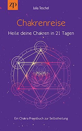 Chakrenreise – Heile deine Chakren in 21 Tagen: Ein Chakra Praxisbuch für Selbstheilung