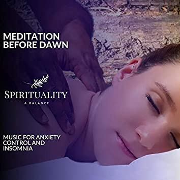 Meditation Before Dawn - Music For Anxiety Control And Insomnia