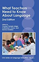 What Teachers Need to Know About Language (Cal Series on Language Education)