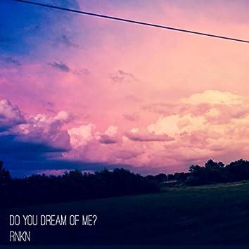 Do You Dream of Me?