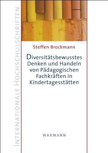 Diversitätsbewusstes Denken und Handeln von Pädagogischen Fachkräften in Kindertagesstätten (Internationale Hochschulschriften)