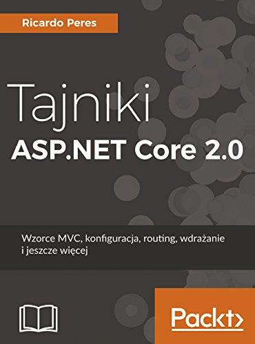 Tajniki ASP.NET Core 2.0: Wzorzec MVC, konfiguracja, routing, wdrażanie i jeszcze więcej