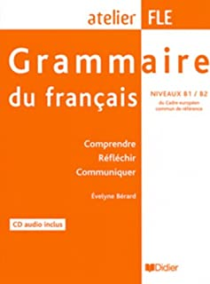 Grammaire du francais (1 livre + 1 CD), atelier FLE niveaux B1-B2 : Comprendre, reflechir, communiquer (French Edition)