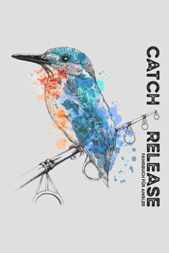 Catch and Release - Fangbuch für Angler: Schickes Notizbuch zum Angeln für Naturliebhaber - Eisvogel auf Angelrute - Karpfenangeln und Welsangeln Zubehör - Templates zum Ausfüllen