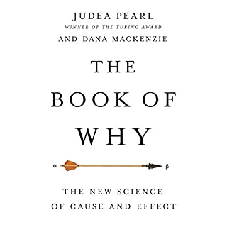 The Book of Why     The New Science of Cause and Effect              By:                                                                                                                                 Judea Pearl,                                                                                        Dana Mackenzie                               Narrated by:                                                                                                                                 Mel Foster                      Length: 15 hrs and 14 mins     361 ratings     Overall 4.3