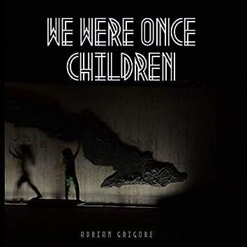 We Were Once Children