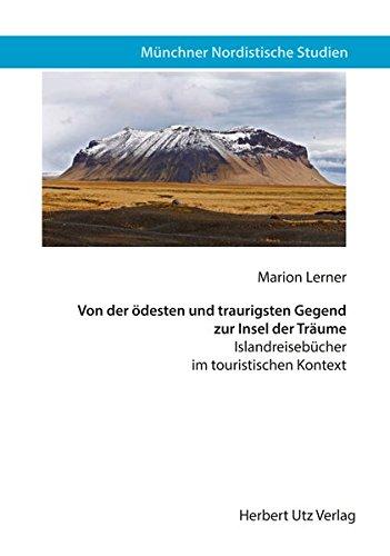 Von der ödesten und traurigsten Gegend zur Insel der Träume: Islandreisebücher im touristischen Kontext (Münchner Nordistische Studien)