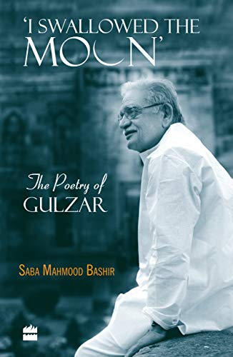 I Swallowed the Moon: The Poetry of Gulzar (English Edition)