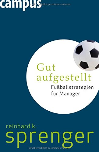 Sprenger Reinhard K., Gut aufgestellt. Fußballstrategien für Manager.