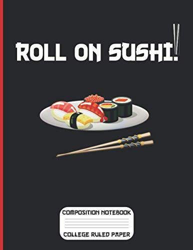 """Roll on Sushi!! Composition Notebook College Ruled Paper: 8.5"""" x 11"""" 