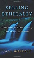 Selling Ethically: A Business Parable Connecting Integrity with Profits