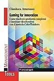 Gaming for innovation. Come risolvere problemi complessi e innovare divertendosi con il metodo CubeThinkers