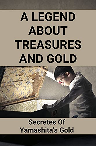 A Legend About Treasures And Gold: Secretes Of Yamashita's Gold: Chain Of Gold Book 2 (English Edition)