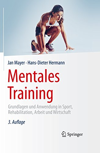 Mentales Training: Grundlagen und Anwendung in Sport, Rehabilitation, Arbeit und Wirtschaft