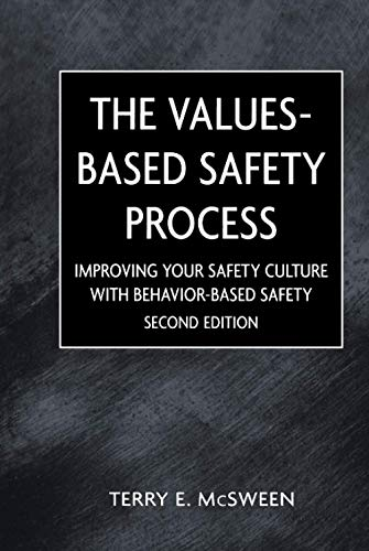 Values-Based Safety Process: Improving Your Safety Culture With Behavior-Based Safety, 2nd Edition