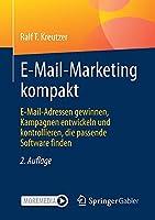 E-Mail-Marketing kompakt: E-Mail-Adressen gewinnen, Kampagnen entwickeln und kontrollieren, die passende Software finden