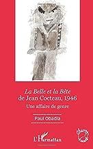 La Belle et la Bête de Jean Cocteau, 1946: Une affaire de genre (French Edition)
