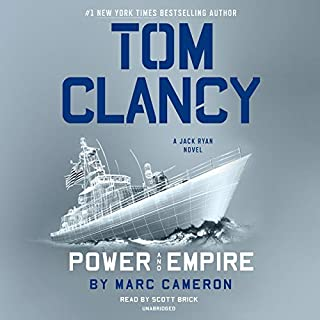 Tom Clancy: Power and Empire     A Jack Ryan Novel, Book 18              Written by:                                                                                                                                 Marc Cameron                               Narrated by:                                                                                                                                 Scott Brick                      Length: 15 hrs and 52 mins     63 ratings     Overall 4.4