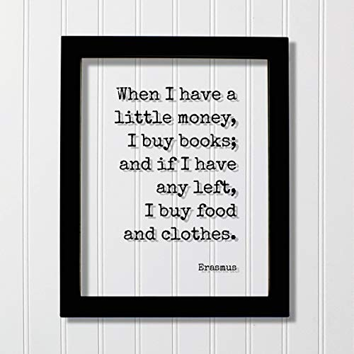 Erasmus - Floating Quote - When I have a little money, I buy books; and if I have any left, I buy food and clothes - Book-Lover Bibliophile