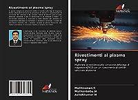 Rivestimenti al plasma spray: Migliorare la resistenza alla corrosione della lega di magnesio AZ91D con un rivestimento di stellite spruzzato al plasma