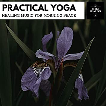 Practical Yoga - Healing Music For Morning Peace