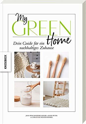 My Green Home: Dein Guide für ein nachhaltiges Zuhause. Für Einsteiger und Fortgeschrittene. Schritt für Schritt zu einem nachhaltigen Lebensstil, ökologischem Denken und fairem Konsum