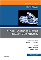 Global Advances in Wide Awake Hand Surgery, An Issue of Hand Clinics (Volume 35-1) (The Clinics: Orthopedics (Volume 35-1))