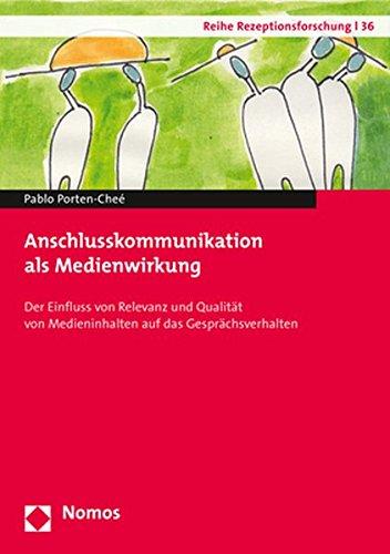 Anschlusskommunikation als Medienwirkung: Der Einfluss von Relevanz und Qualität von Medieninhalten auf das Gesprächsverhalten (Reihe Rezeptionsforschung, Band 36)
