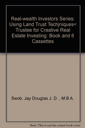 Real Estate Investing Books! - Real-wealth Investors Series: Using Land Trust Techjniques< Trustee for Creative Real Estate Investing: Book and 6 Cassettes