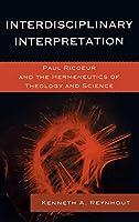 Interdisciplinary Interpretation: Paul Ricoeur and the Hermeneutics of Theology and Science (Studies in the Thought of Paul Ricoeur)