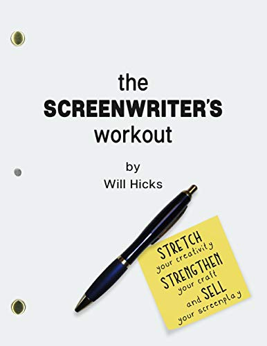 The Screenwriter's Workout: Screenwriting Exercises and Activities to Stretch Your Creativity, Enhance Your Script, Strengthen Your Craft and Sell Your Screenplay