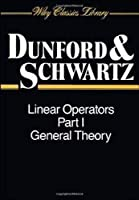 Linear Operators, Part 1: General Theory (Wiley Classics Library)