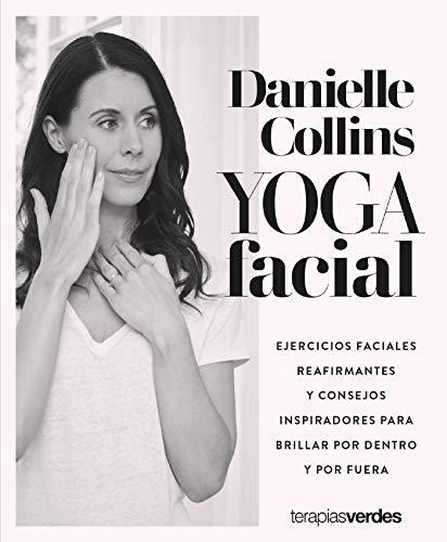 Yoga facial: Ejercicios faciales reafirmantes y consejos inspiradores para brillar por dentro y por fuera (Terapias Mi Coach) (Spanish Edition)