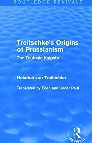 Treitschke's Origins of Prussianism: The Teutonic Knights (Routledge Revivals)
