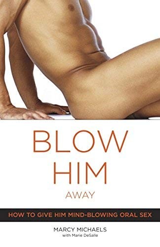Blow Him Away: How to Give Him Mind-Blowing Oral Sex by Michaels, Marcy (2006) Paperback