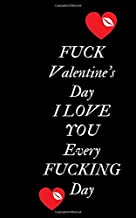 Fuck Valentine's Day I love You Every Fucking Day: Profanity Weekly Planner.  Handy 5 x 8 weekly planner for 2020. Notebook with to do list and space ... Contains swear words and explicit greetings.